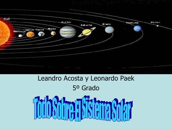 Leandro Acosta y Leonardo Paek 5º Grado Todo Sobre El Sistema Solar