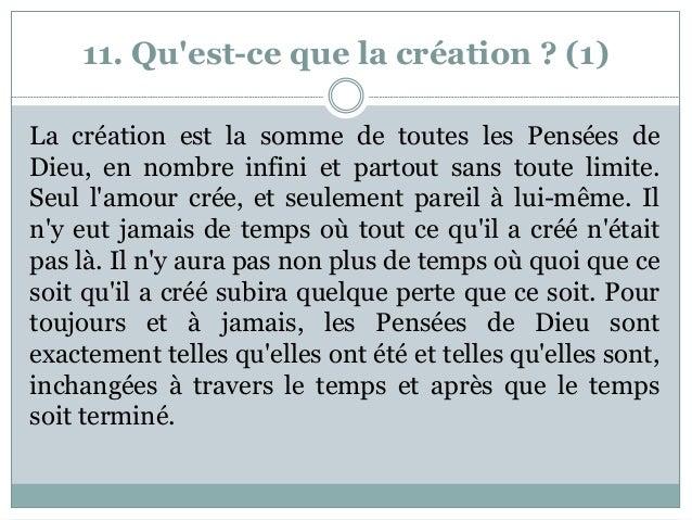 11. Qu'est-ce que la création ? (1) La création est la somme de toutes les Pensées de Dieu, en nombre infini et partout sa...