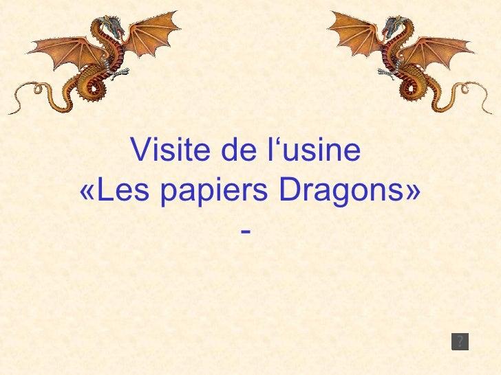 Visite de l'usine  «Les papiers Dragons» -