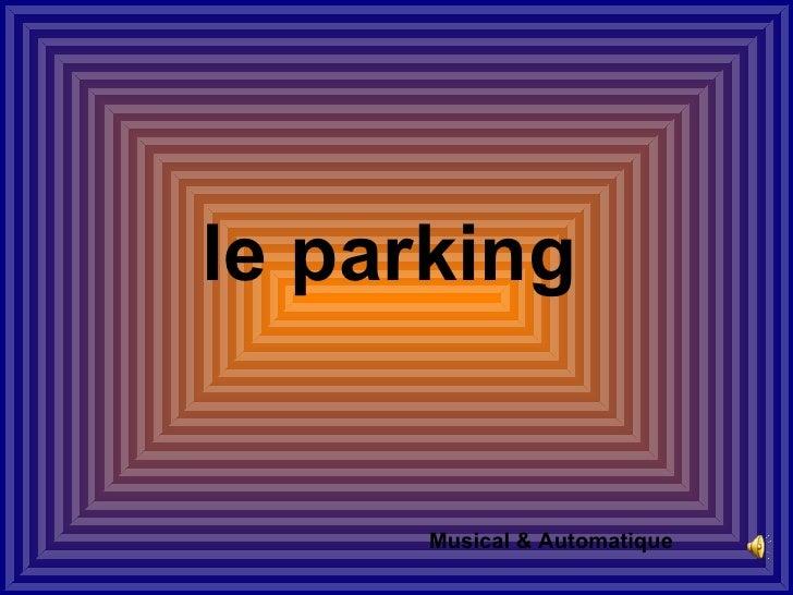 le parking      Musical & Automatique