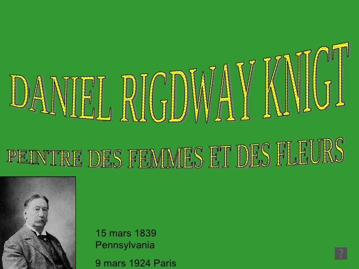 15 mars 1839 Pennsylvania 9 mars 1924 Paris DANIEL RIGDWAY KNIGT PEINTRE DES FEMMES ET DES FLEURS