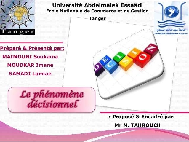 Université Abdelmalek Essaâdi  Ecole Nationale de Commerce et de Gestion Tanger  Préparé & Présenté par: MAIMOUNI Soukaina...