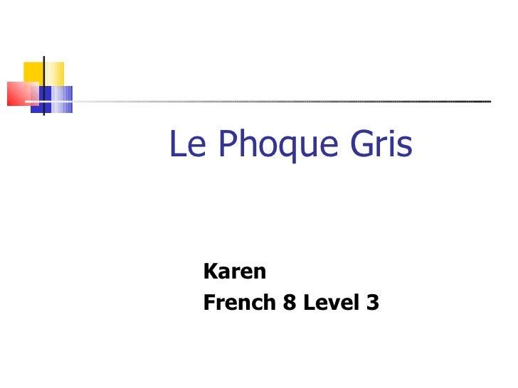 Le Phoque Gris Karen French 8 Level 3