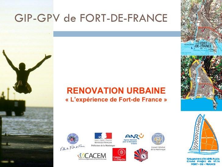 RENOVATION URBAINE «L'expérience de Fort-de France» 15 GIP-GPV de FORT-DE-FRANCE