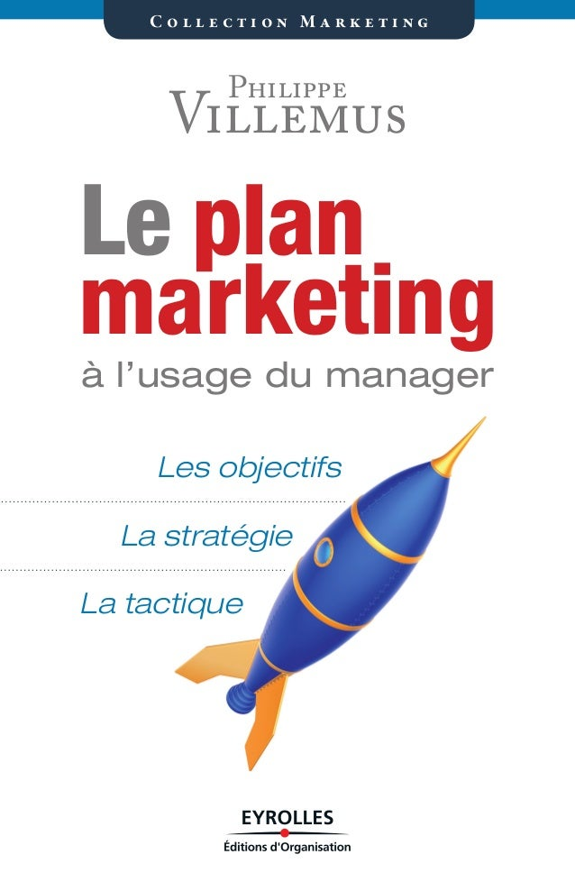 Collection Marketing  Philippe  Villemus  Le plan marketing à l'usage du manager Les objectifs La stratégie La tactique