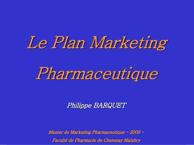 Le Plan Marketing       Pharmaceutique                 Philippe BARQUET        Master de Marketing Pharmaceutique - 2009 -...
