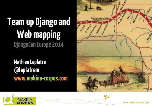 TeamupDjangoand Webmapping DjangoConEurope2014 MathieuLeplatre @leplatrem www.makina-corpus.com