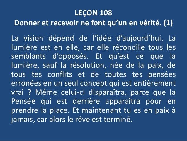 LEÇON 108 Donner et recevoir ne font qu'un en vérité. (1) La vision dépend de l'idée d'aujourd'hui. La lumière est en elle...