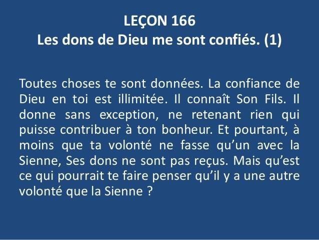 LEÇON 166 Les dons de Dieu me sont confiés. (1) Toutes choses te sont données. La confiance de Dieu en toi est illimitée. ...