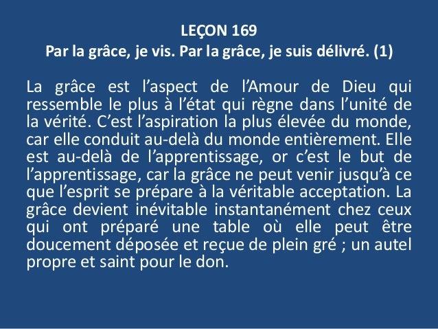 LEÇON 169 Par la grâce, je vis. Par la grâce, je suis délivré. (1) La grâce est l'aspect de l'Amour de Dieu qui ressemble ...