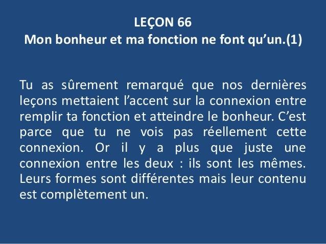 LEÇON 66 Mon bonheur et ma fonction ne font qu'un.(1) Tu as sûrement remarqué que nos dernières leçons mettaient l'accent ...