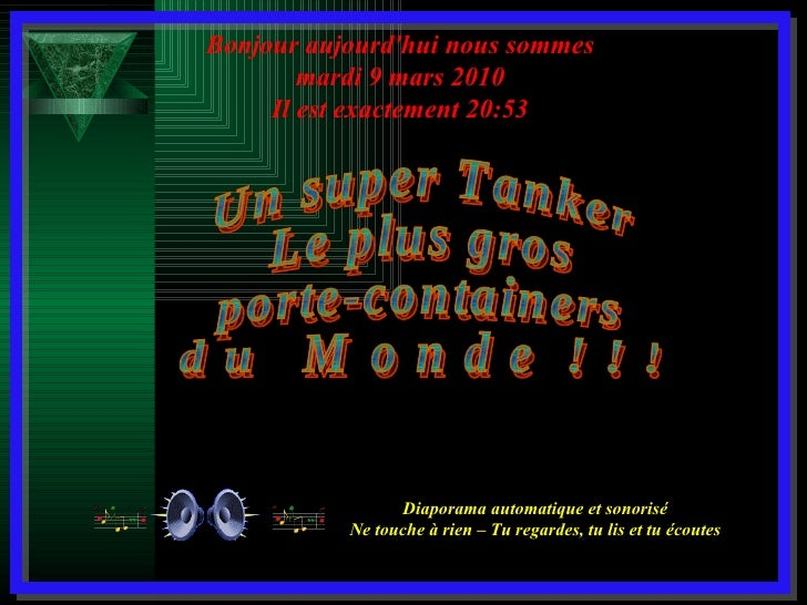 Un super Tanker Le plus gros porte-containers d u  M o n d e  ! ! ! Diaporama automatique et sonorisé Ne touche à rien – T...