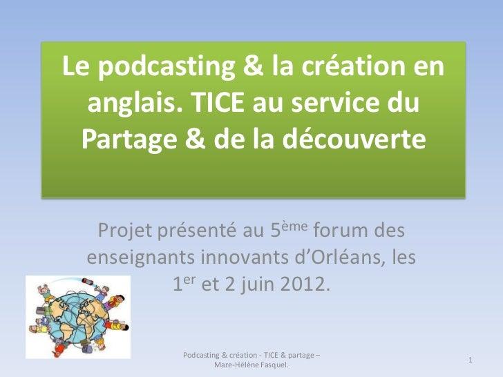 Le podcasting & la création en  anglais. TICE au service du Partage & de la découverte  Projet présenté au 5ème forum des ...