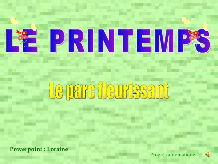 LE PRINTEMPS Le parc fleurissant Powerpoint : Loraine Progrès automatique