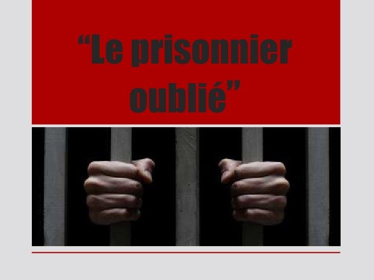 """""""Le prisonnier    oublié"""""""