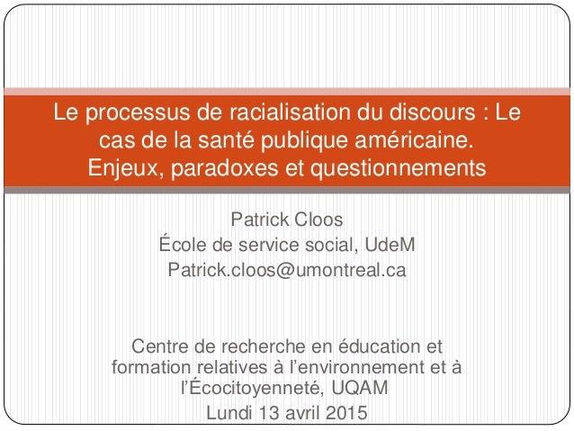 Patrick Cloos École de service social, UdeM Patrick.cloos@umontreal.ca Centre de recherche en éducation et formation relat...