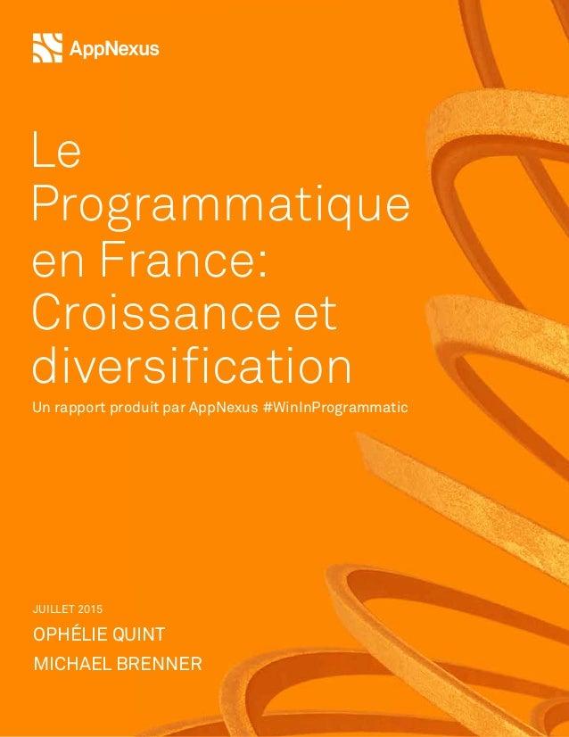 JUILLET 2015 OPHÉLIE QUINT MICHAEL BRENNER Le Programmatique en France: Croissance et diversification Un rapport produit p...