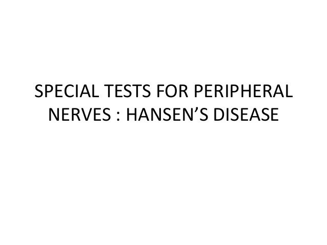 SPECIAL TESTS FOR PERIPHERAL NERVES : HANSEN'S DISEASE