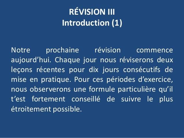 RÉVISION III Introduction (1) Notre prochaine révision commence aujourd'hui. Chaque jour nous réviserons deux leçons récen...