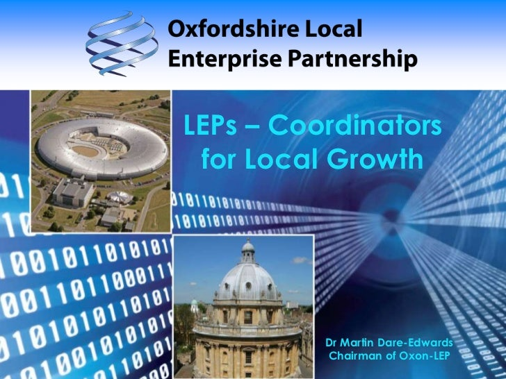 LEPs – Coordinators for Local Growth<br />Dr Martin Dare-EdwardsChairman of Oxon-LEP<br />