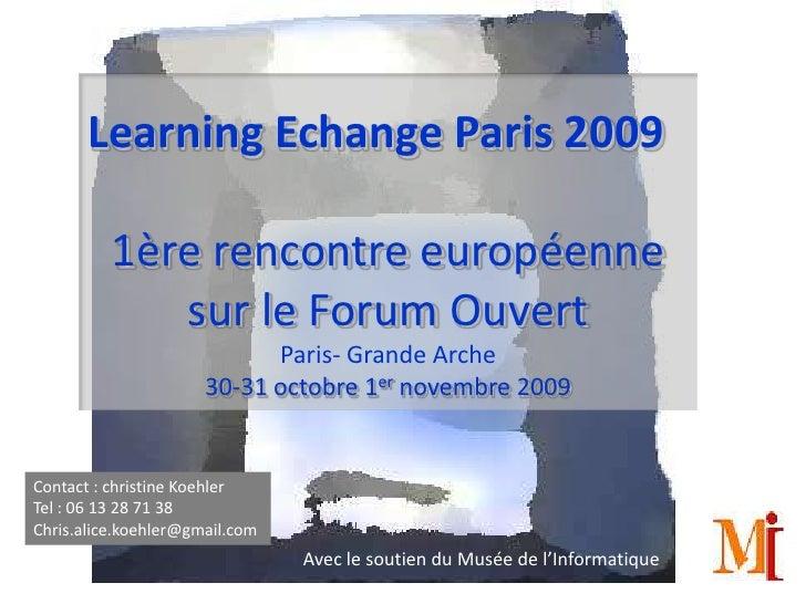 Learning Exchange Paris 2009           1ère rencontre européenne sur                 le Forum Ouvert                      ...
