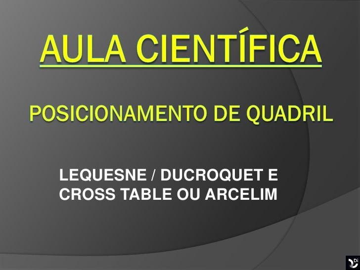 LEQUESNE / DUCROQUET ECROSS TABLE OU ARCELIM                  Boa mobilização