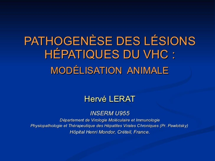 PATHOGEN È SE DES L É SIONS H É PATIQUES DU VHC :   MOD É LISATION  ANIMALE   Hervé LERAT INSERM U955 Département de Virol...