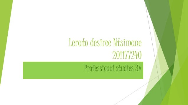 Lerato desiree Ntsimane 201177240 Professional studies 3A