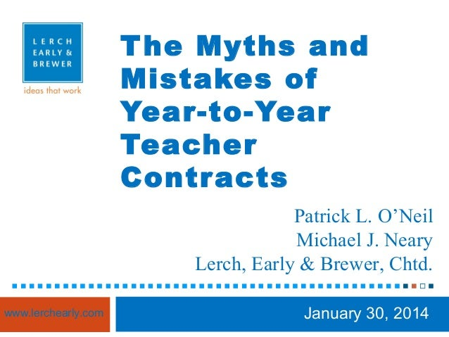 T he Myths and Mistakes of Year-to-Year Teacher Contr acts Patrick L. O'Neil Michael J. Neary Lerch, Early & Brewer, Chtd....