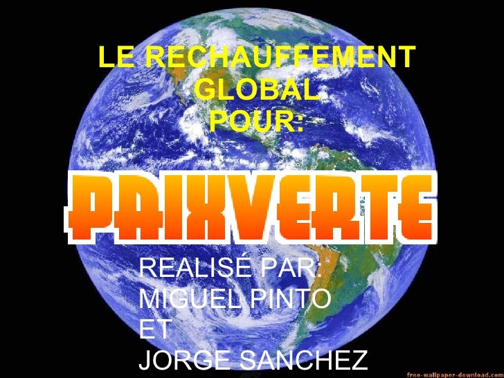LE RECHAUFFEMENT GLOBAL POUR: REALISÉ PAR:  MIGUEL PINTO  ET  JORGE SANCHEZ