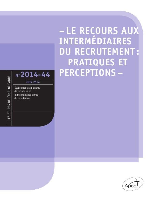 LESÉTUDESDEL'EMPLOICADRE Étude qualitative auprès de recruteurs et d'intermédiaires privés du recrutement N°2014-44 juin 2...