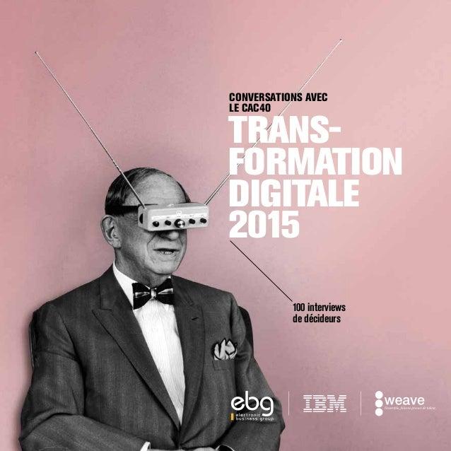 Conversations avec le CAC40 100 interviews de décideurs Trans- formation Digitale 2015