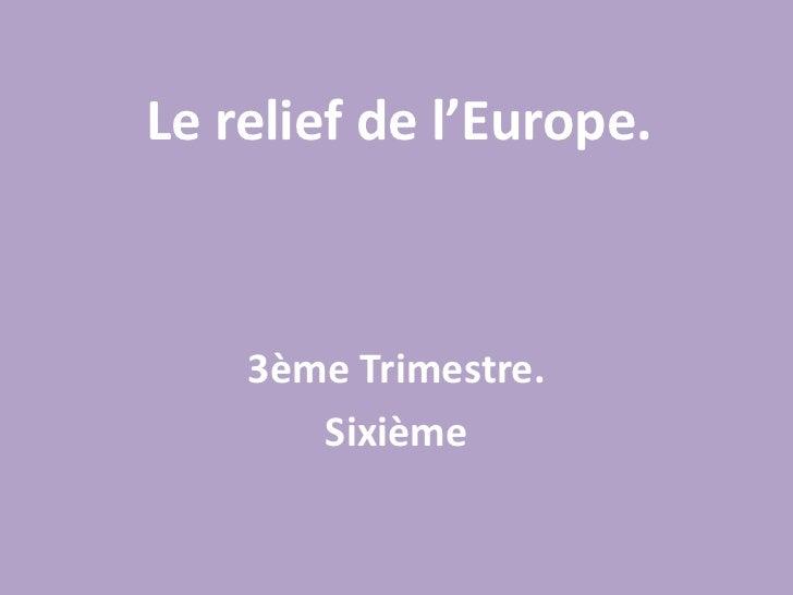 Le relief de l'Europe.<br />3ème Trimestre.<br />Sixième<br />