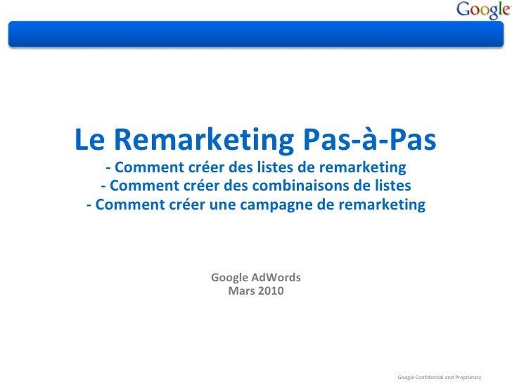 Le Remarketing Pas-à-Pas    - Comment créer des listes de remarketing   - Comment créer des combinaisons de listes- Commen...