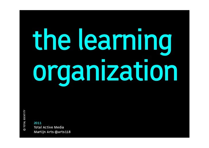 the learning                   organization© TOTAL IDENTITY                   2011                   Total Active Media   ...