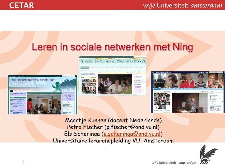 Leren in sociale netwerken met Ning                 Maartje Kunnen (docent Nederlands)              Petra Fischer (p.fisch...