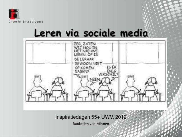 Leren via sociale media    Inspiratiedagen 55+ UWV, 2012           Baukelien van Minnen