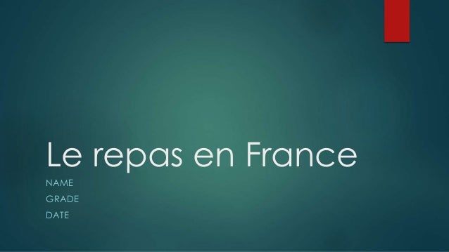 Le repas en France NAME GRADE DATE