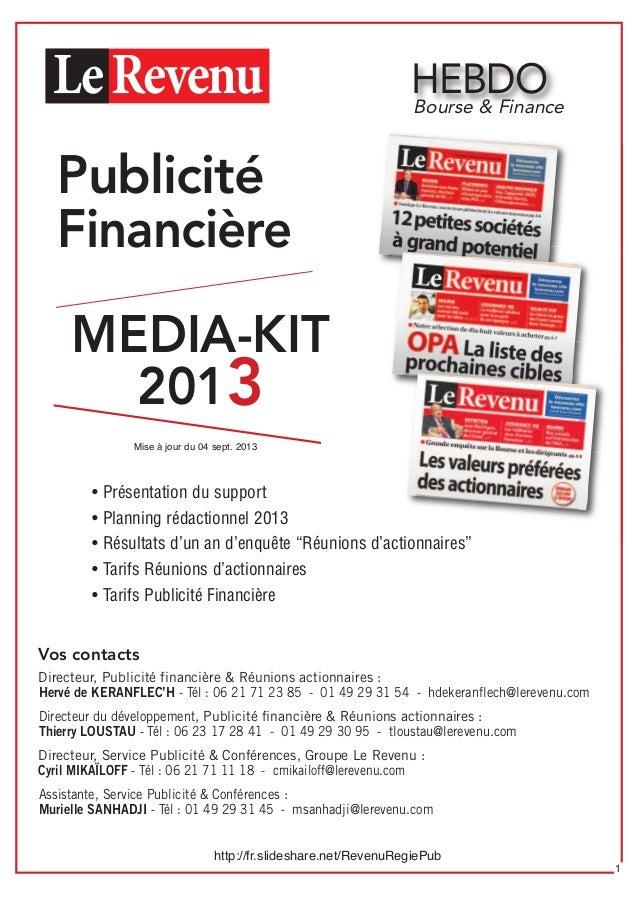 HEBDO MEDIA-KIT 2013 Bourse & Finance Mise à jour du 04 sept. 2013 http://fr.slideshare.net/RevenuRegiePub 1 Publicité Fin...