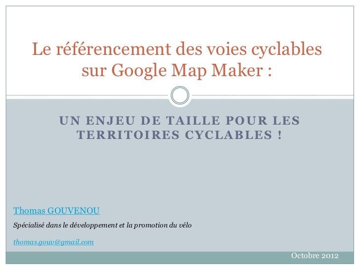 Le référencement des voies cyclables           sur Google Map Maker :              UN ENJEU DE TAILLE POUR LES            ...