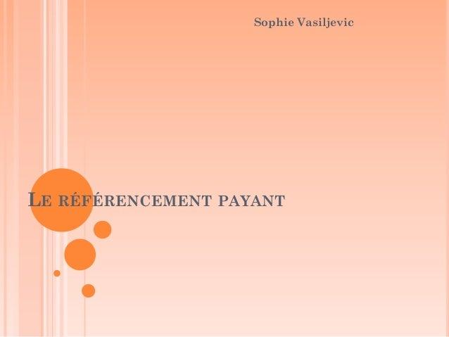 LE RÉFÉRENCEMENT PAYANT Sophie Vasiljevic