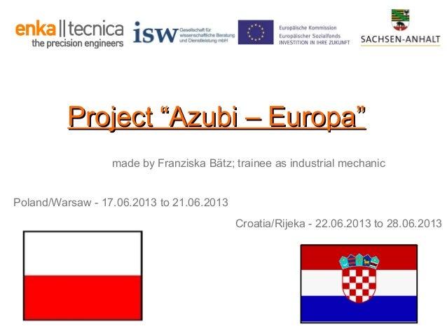 "Project ""Azubi – Europa"" made by Franziska Bätz; trainee as industrial mechanic Poland/Warsaw - 17.06.2013 to 21.06.2013 C..."
