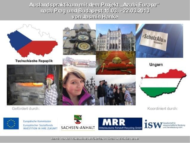 """Auslandspraktikum mit dem Projekt """"Azubi Europa"""" nach Prag und Budapest 11.03. - 22.03.2013 von Jasmin Hanke  Tschechische..."""