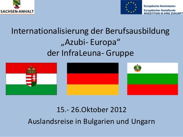 """Internationalisierung der Berufsausbildung """"Azubi- Europa"""" der InfraLeuna- Gruppe  15.- 26.Oktober 2012 Auslandsreise in B..."""