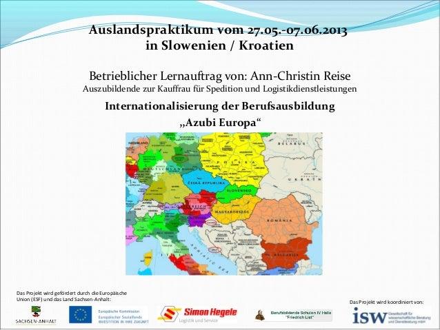 Auslandspraktikum vom 27.05.-07.06.2013 in Slowenien / Kroatien Betrieblicher Lernauftrag von: Ann-Christin Reise  Auszubi...