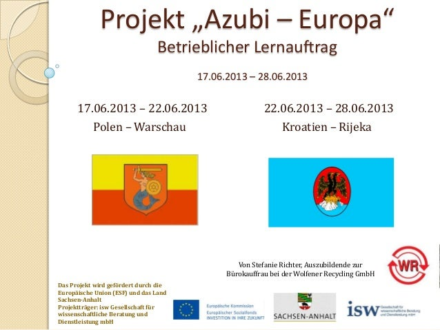 "Projekt ""Azubi – Europa"" Betrieblicher Lernauftrag 17.06.2013 – 28.06.2013  17.06.2013 – 22.06.2013 Polen – Warschau  22.0..."