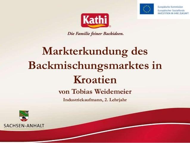 Markterkundung des Backmischungsmarktes in Kroatien von Tobias Weidemeier Industriekaufmann, 2. Lehrjahr