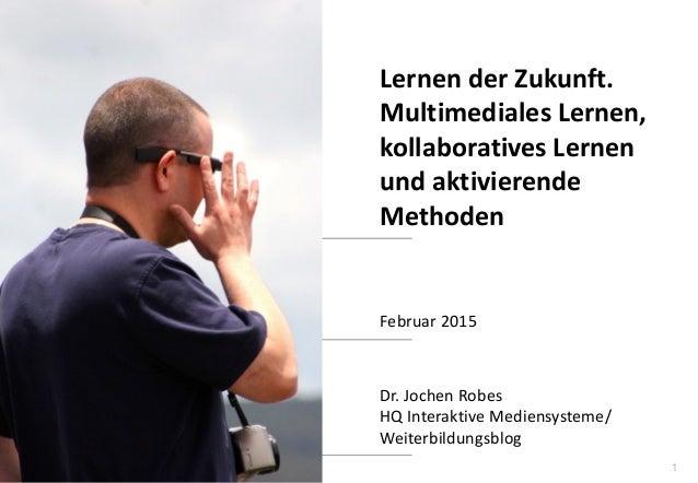 1 www.hq.de Dr. Jochen Robes HQ Interaktive Mediensysteme/ Weiterbildungsblog Lernen der Zukunft. Multimediales Lernen, ko...