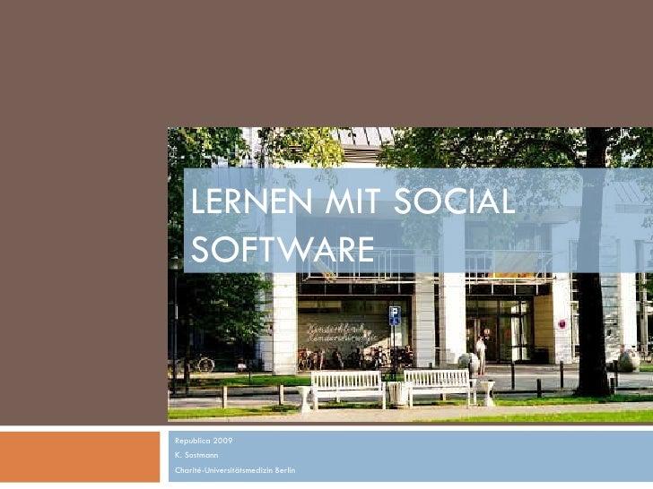 LERNEN MIT SOCIAL  SOFTWARE  Republica 2009 K. Sostmann Charité-Universitätsmedizin Berlin