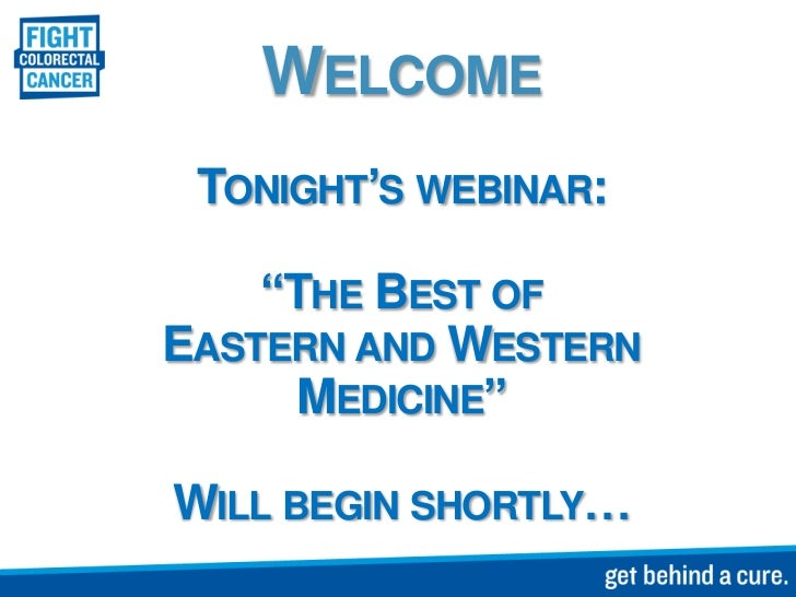 "WELCOME TONIGHT'S WEBINAR:    ""THE BEST OFEASTERN AND WESTERN     MEDICINE""WILL BEGIN SHORTLY…"